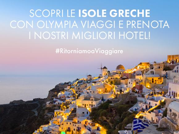 Scopri le isole della Grecia con Olympia Viaggi e prenota i nostri migliori hotel!